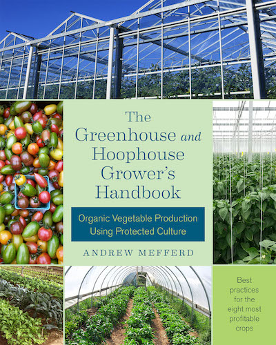 The Greenhouse And Hoophouse Groweru0027s Handbook: Organic Vegetable  Production Using Protected Culture