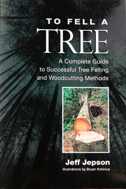 To Fell a Tree: A Complete Guide to Successful Tree Felling and Woodcutting Methods