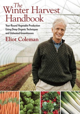 The Winter Harvest Handbook: Year-round Vegetable Production Using Deep-Organic Techniques and Unheated Greenhouses